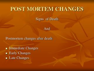 POST MORTEM CHANGES