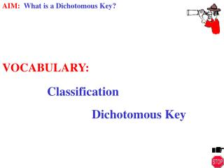 VOCABULARY:    Classification     Dichotomous Key
