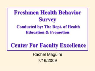 Freshmen Health  Behavior Survey Conducted by: The Dept. of Health Education & Promotion   Center For Faculty Excell