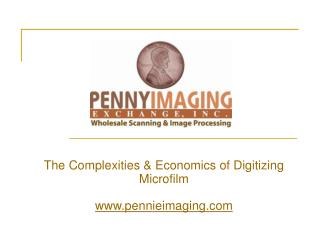 The Complexities & Economics of Digitizing Microfilm www.pennieimaging.com