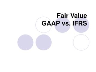 Fair Value GAAP vs. IFRS