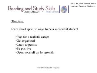 Objective: Learn about specific ways to be a successful student Plan for a realistic career Get organized Learn to persi