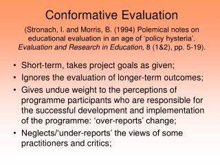 Conformative Evaluation  Stronach, I. and Morris, B. 1994 Polemical notes on educational evaluation in an age of  policy