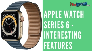 Apple Watch Series 6 - Interesting Features