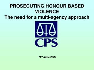 PROSECUTING HONOUR BASED VIOLENCE The need for a multi-agency approach