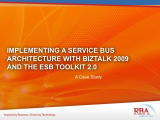 IMPLEMENTING A SERVICE BUS ARCHITECTURE WITH BIZTALK 2009 AND THE ESB TOOLKIT 2.0