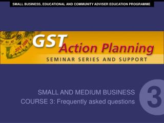 SMALL AND MEDIUM BUSINESS COURSE 3: Frequently asked questions