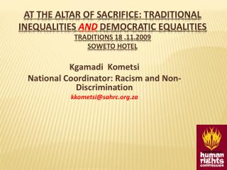 At the altar of sacrifice: traditional inequalities and democratic equalities traditions 18 .11.2009 soweto hotel