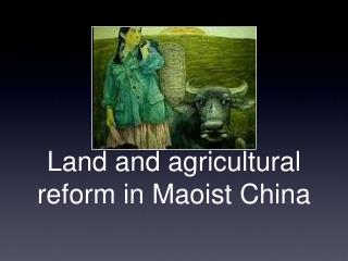 Land and agricultural reform in Maoist China