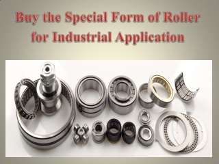 Buy the Special Form of Roller for Industrial Application
