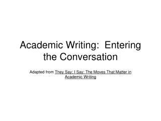 Academic Writing:  Entering the Conversation