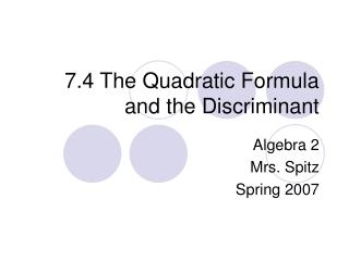 7.4 The Quadratic Formula and the Discriminant