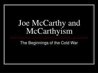 Joe McCarthy and McCarthyism