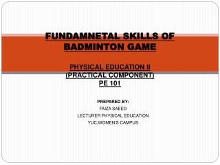FUNDAMNETAL SKILLS OF BADMINTON GAME PHYSICAL EDUCATION II (PRACTICAL COMPONENT) PE 101