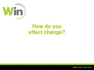 How do you  effect change?