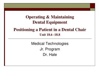 Operating & Maintaining Dental Equipment Positioning a Patient in a Dental Chair Unit 18.6 -18.8