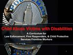 A Curriculum for  Law Enforcement, First Responders,  Child Protective Services Frontline Workers