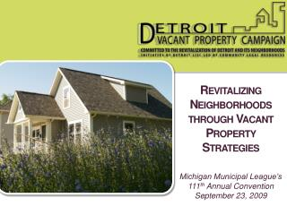 Revitalizing Neighborhoods through Vacant Property Strategies   Michigan Municipal League s 111th Annual Convention Sept