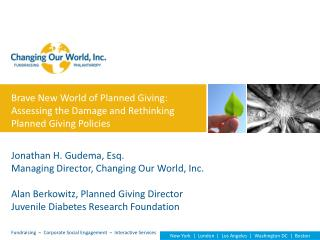 Brave New World of Planned Giving:  Assessing the Damage and Rethinking Planned Giving Policies Jonathan H. Gudema, Esq.