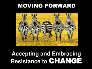 Accepting and Embracing Resistance to CHANGE