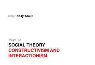 SOCIAL THEORY constructivism and interactionism