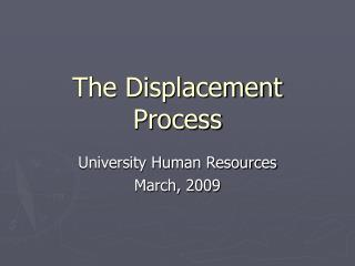 The Displacement Process