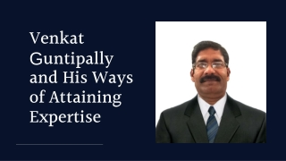 Venkat Guntipally and his method of expertise