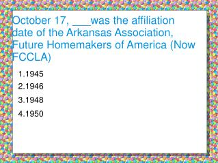 October 17, ___was the affiliation date of the Arkansas Association, Future Homemakers of America (Now FCCLA)