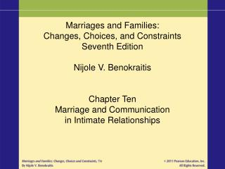 Marriages and Families: Changes, Choices, and Constraints Seventh Edition Nijole V. Benokraitis Chapter Ten Marriage and