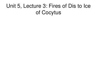 Unit 5, Lecture 3: Fires of Dis to Ice of Cocytus