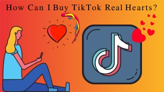 How Can I Buy TikTok Real Hearts?