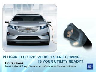PLUG-IN ELECTRIC VEHICLES ARE COMING… IS YOUR UTILITY READY?