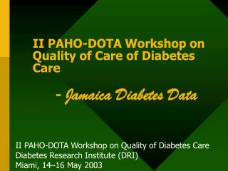 II PAHO-DOTA Workshop on Quality of Care of Diabetes Care  	-  Jamaica Diabetes Data