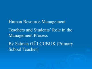 Human Resource Management Teachers and Students  Role in the Management Process By Salman G L UBUK Primary School Teache