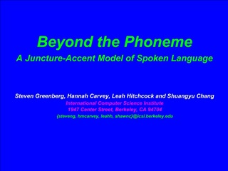 Beyond the Phoneme A Juncture-Accent Model of Spoken Language    Steven Greenberg, Hannah Carvey, Leah Hitchcock and Shu