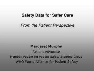 Safety Data for Safer Care  From the Patient Perspective