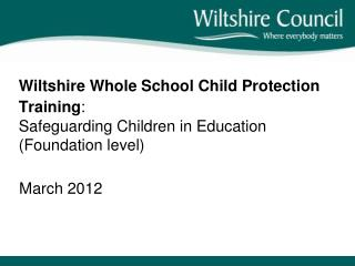 Wiltshire Whole School Child Protection Training :  Safeguarding Children in Education  (Foundation level)