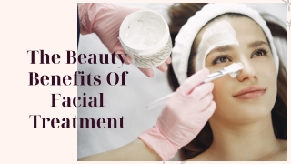 The Beauty Benefits Of Facial Treatment