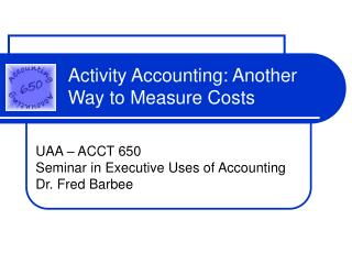 Activity Accounting: Another Way to Measure Costs