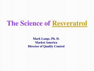 The Science of  Resveratrol