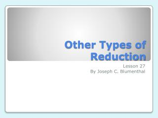 Other Types of Reduction