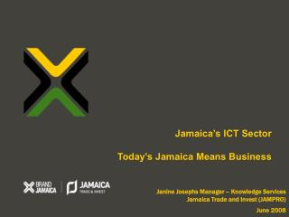 Janine Josephs Manager – Knowledge Services  Jamaica Trade and Invest (JAMPRO)    June 2008