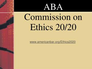 ABA  Commission on Ethics 20/20