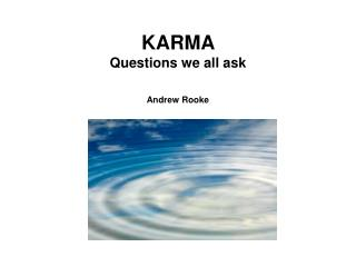 KARMA  Questions we all ask Andrew Rooke
