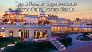 Top 8 Former Royal Palaces Turned into Luxury Hotels