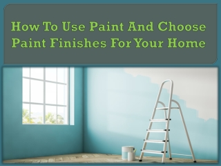 How To Use Paint And Choose Paint Finishes For Your Home