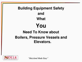 Building Equipment Safety and What You Need To Know about Boilers, Pressure Vessels and Elevators.
