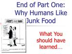 End of Part One: Why Humans Like Junk Food