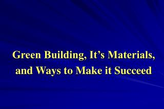Green Building, It's Materials, and Ways to Make it Succeed