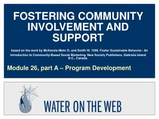 FOSTERING COMMUNITY INVOLVEMENT AND SUPPORT  based on the work by McKenzie-Mohr D. and Smith W. 1999. Foster Sustainable